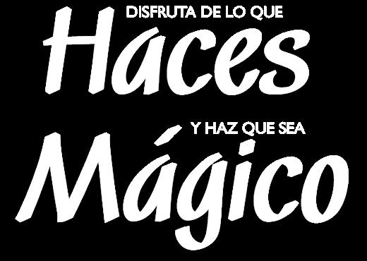 DISFRUTA DE LO QUE Haces Y HAZ QUE SEA Mágico .