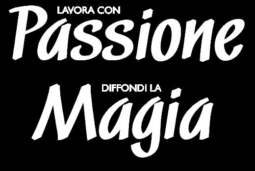 LAVORA CON passione. DIFFONDI LA magia.